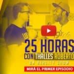 25 Horas con Thalles Roberto Episodio 1
