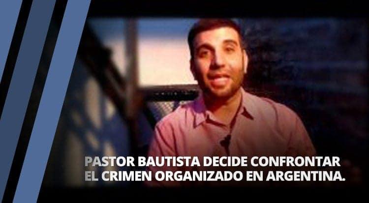 Pastor bautista decide confrontar el crimen organizado en Argentina