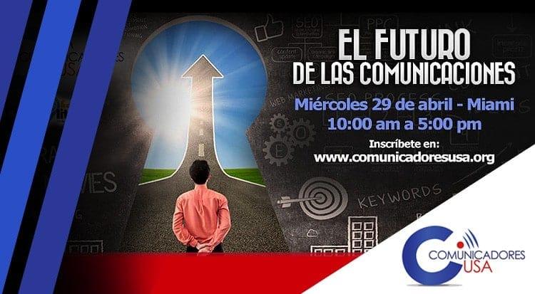 """""""El Futuro de las Comunicaciones"""" impactará tu Visión en la 4ta. Cumbre anual de ComunicadoresUSA"""