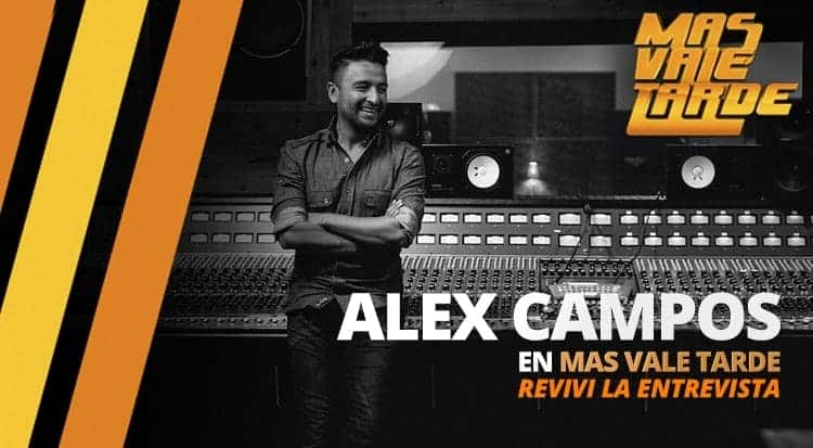 Alex Campos en Mas Vale Tarde