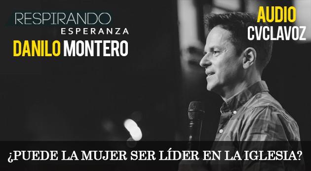 Danilo Montero: ¿puede la mujer ser líder en la iglesia?