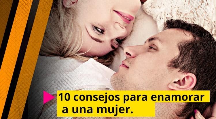 10 Consejos para enamorar a una mujer.