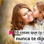 10 Cosas que tu mamá nunca te dijo