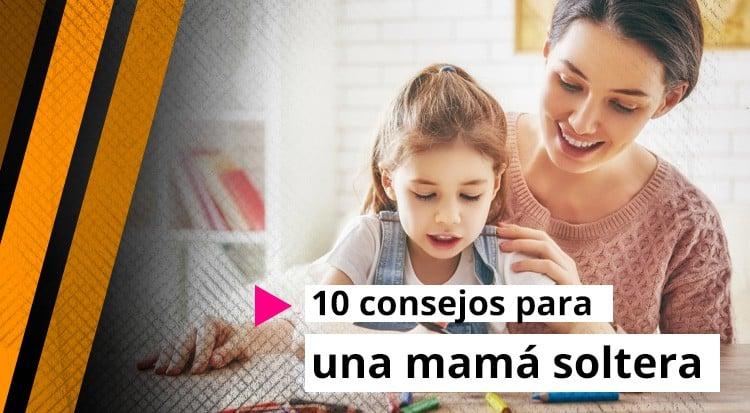 10 Consejos Para una Mamá Soltera