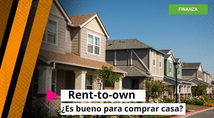 Rent-to-own ¿Es bueno para comprar casa?