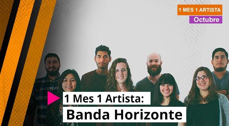 1 Mes 1 Artista : Banda Horizonte