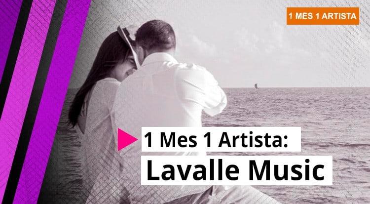 1 Mes 1 Artista : Lavalle Music