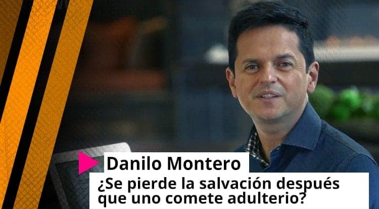 Danilo Montero: ¿Se pierde la salvación después que uno comete adulterio?