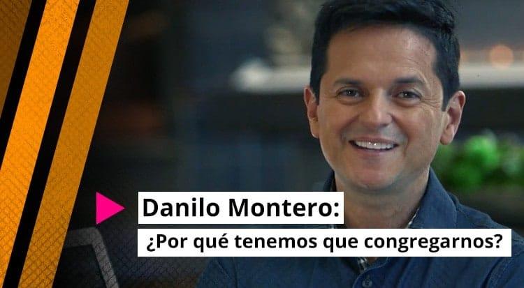 Danilo Montero: ¿Por qué tenemos que congregarnos?