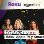 CVCLAVOZ ahora en Roku, Apple TV y Amazon Fire