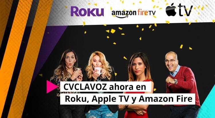 CVCLAVOZ ahora en Roku, Apple TV y Amazon Fire