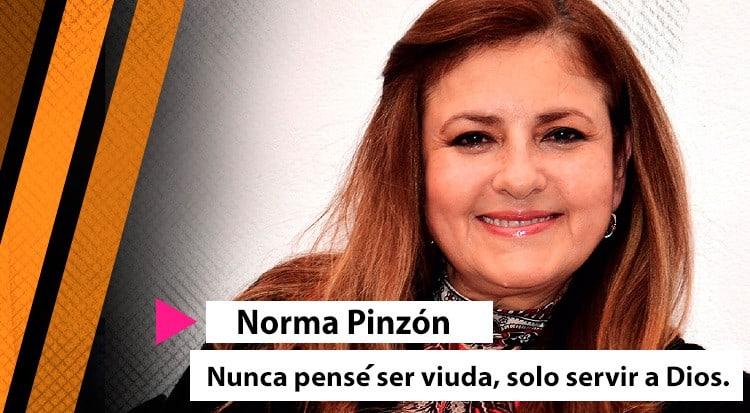 Norma Pinzón: Nunca pensé ser viuda, solo servir a Dios