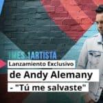 """Lanzamiento exclusivo de Andy Alemany – """"Tú me salvaste"""""""