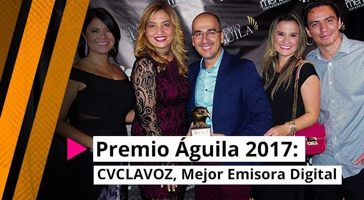 Premio Águila 2017: CVCLAVOZ, Mejor Emisora Digital