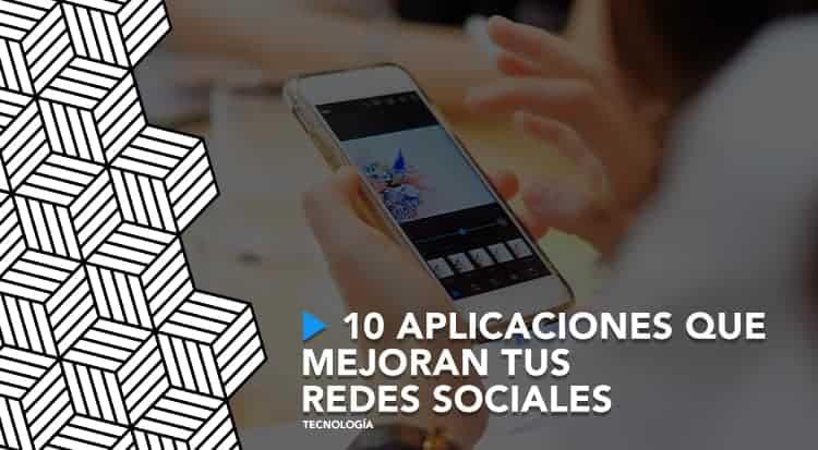 10 aplicaciones que mejoran tus redes sociales