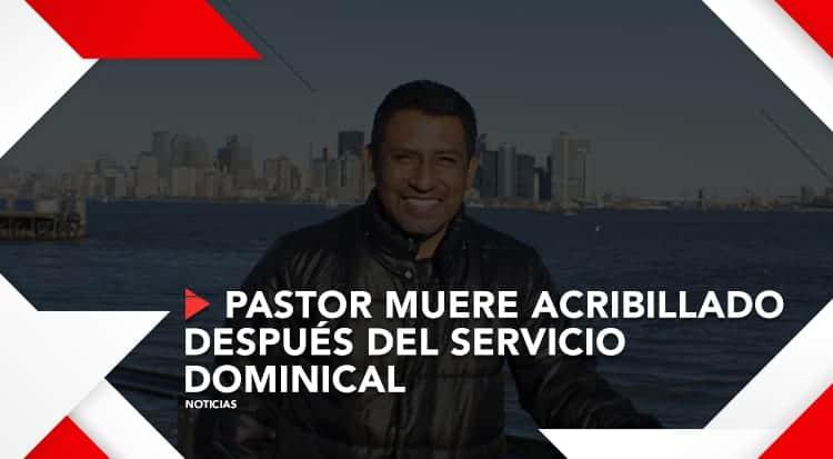 Pastor muere acribillado después del servicio dominical