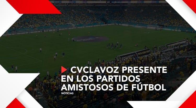 CVCLAVOZ presente en los partidos amistosos de fútbol