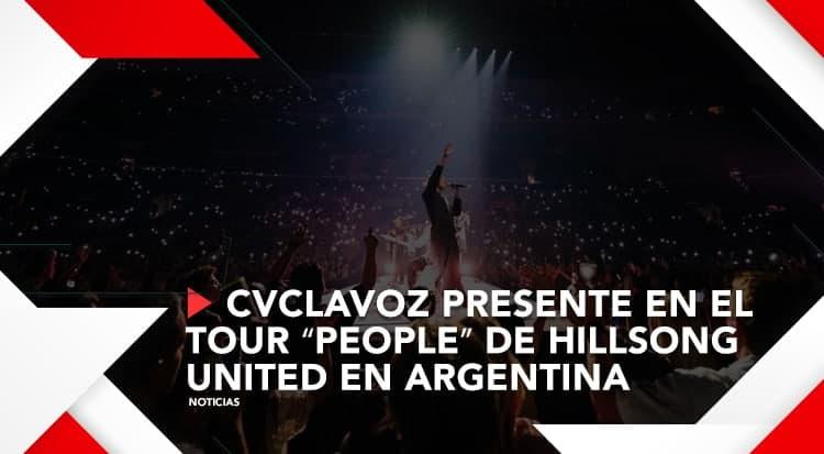 CVCLAVOZ presente en el tour ≪People≫ de Hillsong United en Argentina