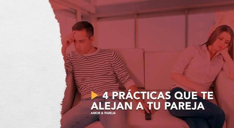 4 prácticas que te alejan a tu pareja