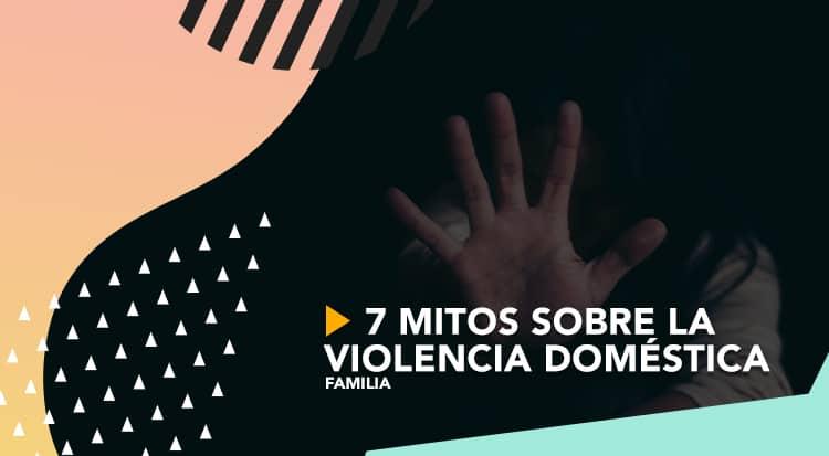 7 mitos sobre la violencia doméstica