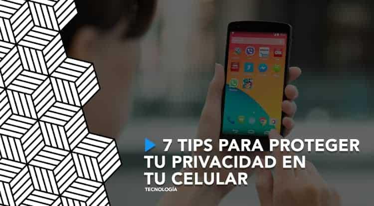 7 tips para proteger tu privacidad en tu celular