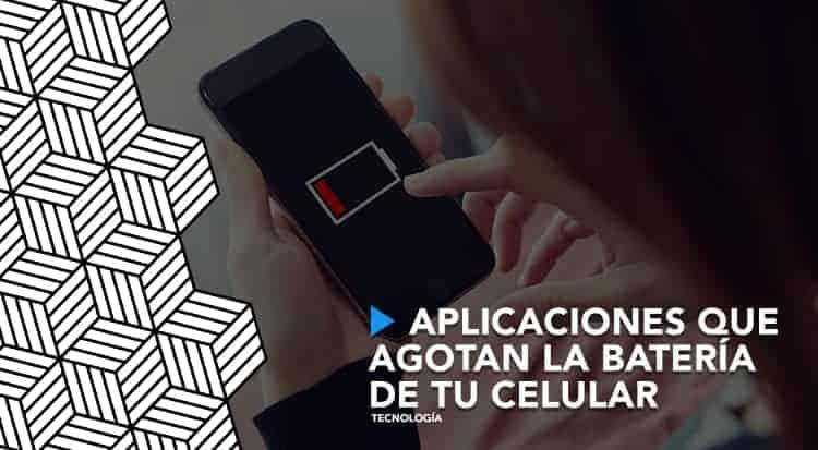 Aplicaciones que agotan la batería de tu celular